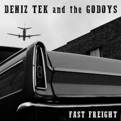 DENIZ TEK AND THE GODOYS – fast freight