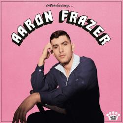AARON FRAZER – introducing...
