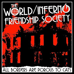 THE WORLD/INFERNO FRIENDSHIP SOCIETY – all borders are porous to cats