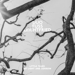 DUO FUSS LEICHTFRIED – little tales of light and sorrow