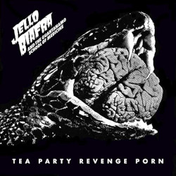 JELLO BIAFRA & THE GUANTANAMO SCHOOL OF MEDICINE – tea party revenge porn