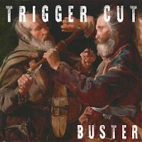 TRIGGER CUT – buster