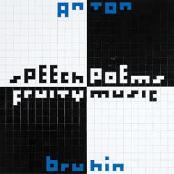ANTON BRUHIN – speech poems / fruity music