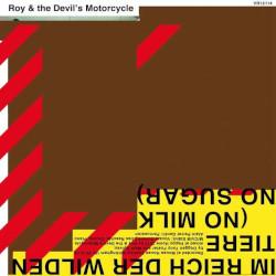 ROY & THE DEVIL'S MOTORCYCLE – im reich der wilden tiere (no milk no sugar)