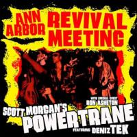 SCOTT MORGAN'S POWERTRANE WITH DENIZ TEK & RON ASHETON – ann arbour revival meeting