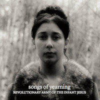 REVOLUTIONARY ARMY OF THE INFANT JESUS – songs of yearning