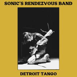 SONIC'S RENDEZVOUS BAND – detroit tango   2 lps