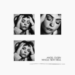 ANGEL OLSEN – whole new mess