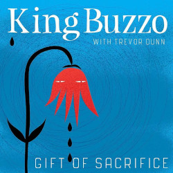 KING BUZZO & TREVOR DUNN – gift of sacrifice