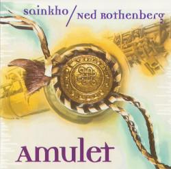 SAINKHO / NED ROTHENBERG  – amulet