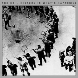 THE EX – disturbing domestic peace/history is what's happening   2 lps