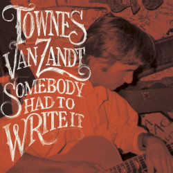 TOWNES VAN ZANDT – somebody had to write it