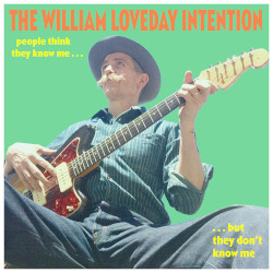 WILLIAM LOVEDAY INTENTION – people think they know me but they don't know me