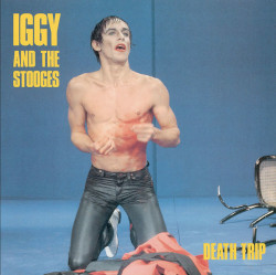 IGGY POP AND THE STOOGES – death trip