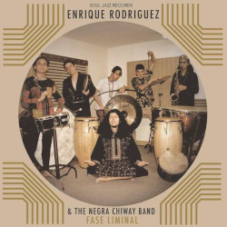 ENRIQUE RODRIGUEZ & THE NEGRA CHIWAY BAND – fase liminal
